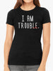 I am Trouble Maker | Women's Slim Fit T-Shirt