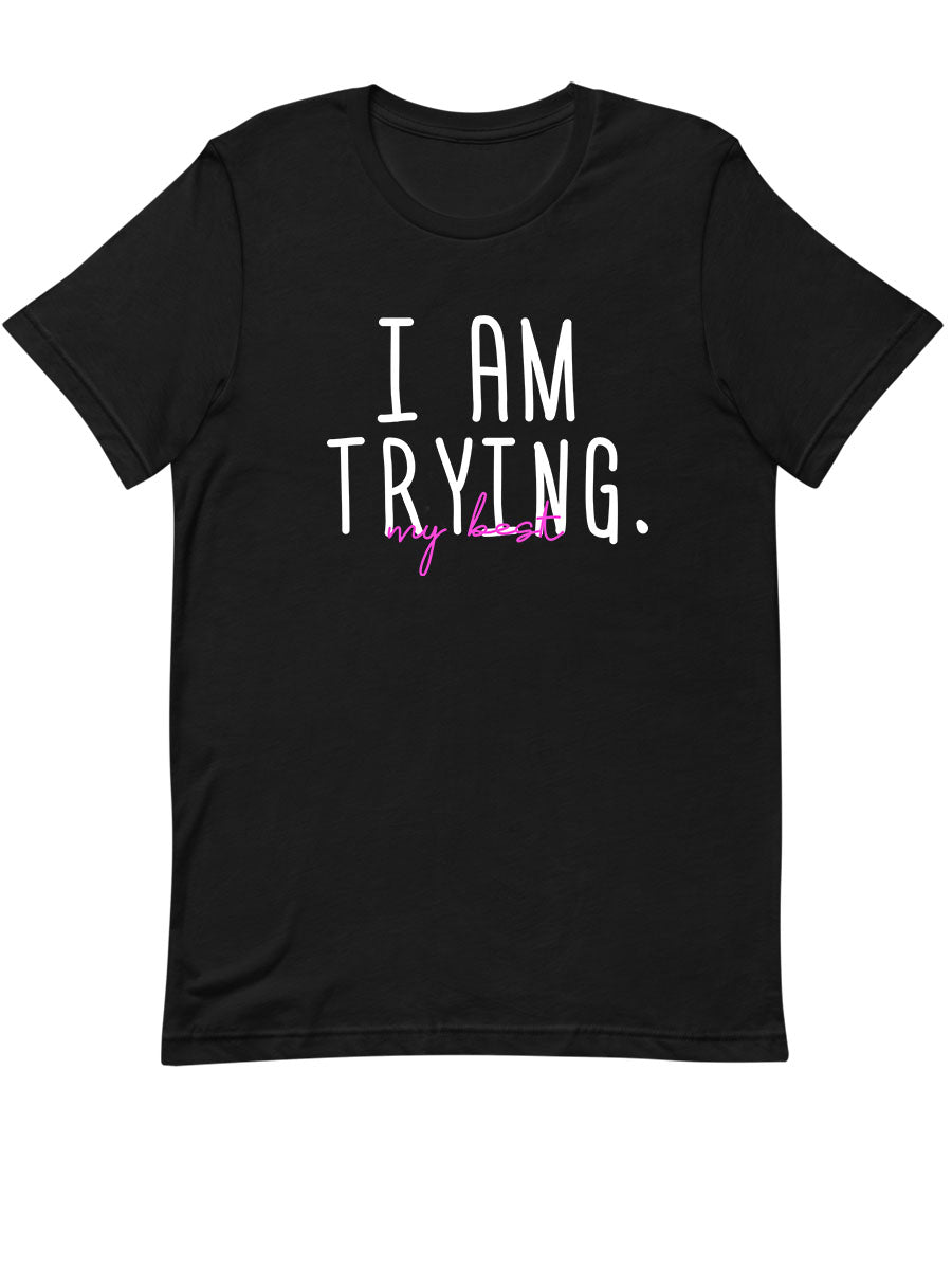 I am Trying My Best | Unisex T-Shirt