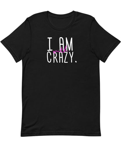I am With Crazy | Unisex T-Shirt