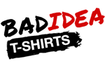 Bad Idea T Shirts