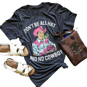 Don't Be All Hat And No Cowboy T Shirt