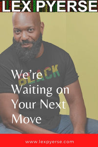 Successful Black Men: We're Waiting on Your Next Move
