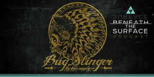 Beneath the Surface Podcast: Bug Slinger