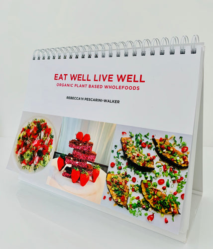 EAT WELL LIVE WELL - Organic Plant Based Wholefoods *Print Edition