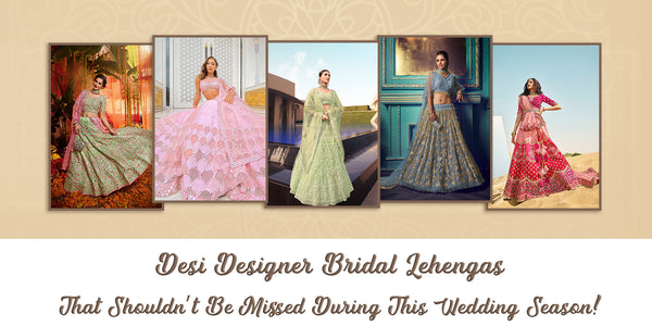 Desi Designer Bridal Lehengas That Shouldn't Be Missed During This Wedding Season