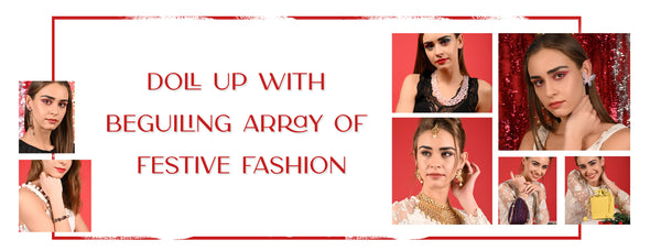 Doll Up With Beguiling Array of Festive Fashion