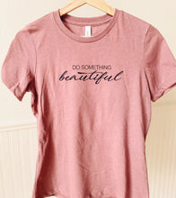 Load image into Gallery viewer, Do Something Beautiful Tee | Heather Mauve