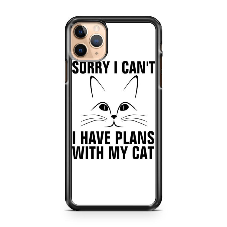 sorry I can t I have plans with my cat iPhone 11 Pro Max Case Cover