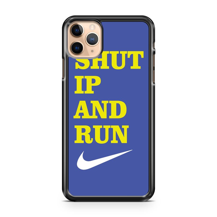 Nike Shut Up And Run iPhone 11 Pro Max Case Cover