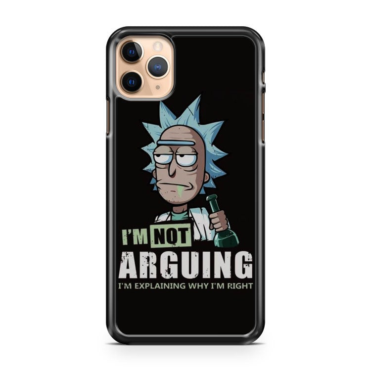 Rick and Morty Im Not Arguing Im Explaining Why Im Right iPhone 11 Pro Max Case Cover