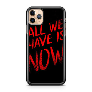 All we have is NOW 2 iPhone 11 Pro Max Case Cover | CaseSupplyUSA