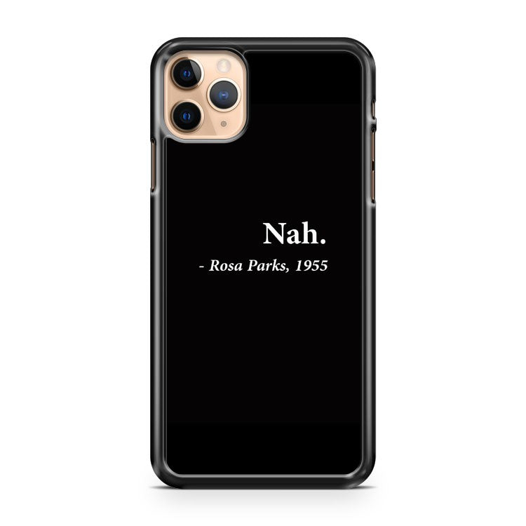 Nah Rosa Parks Quote iPhone 11 Pro Max Case Cover