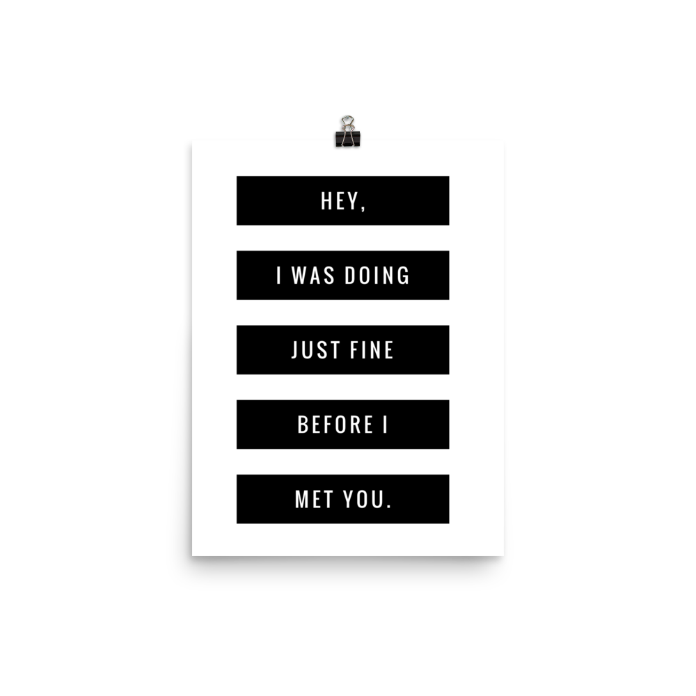 """I Was Doing Just Fine"" - matte poster print"