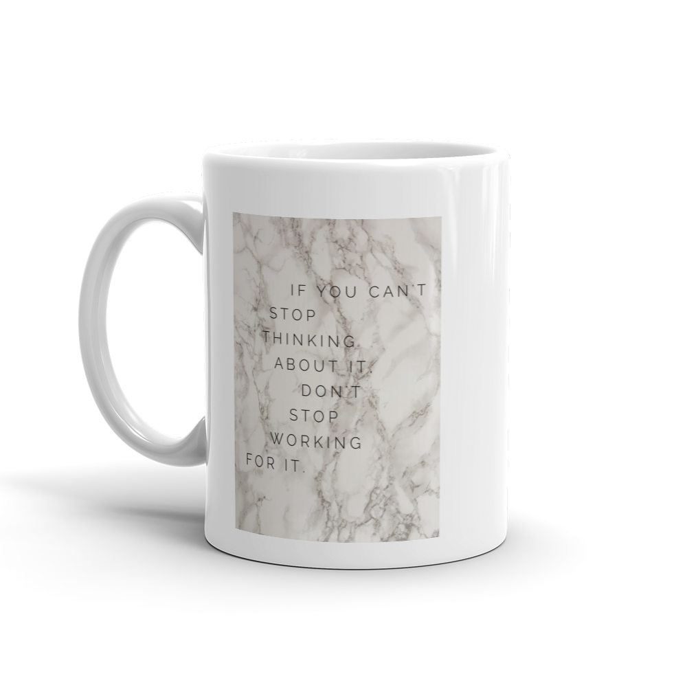 If You Can't Stop Thinking About it Mug