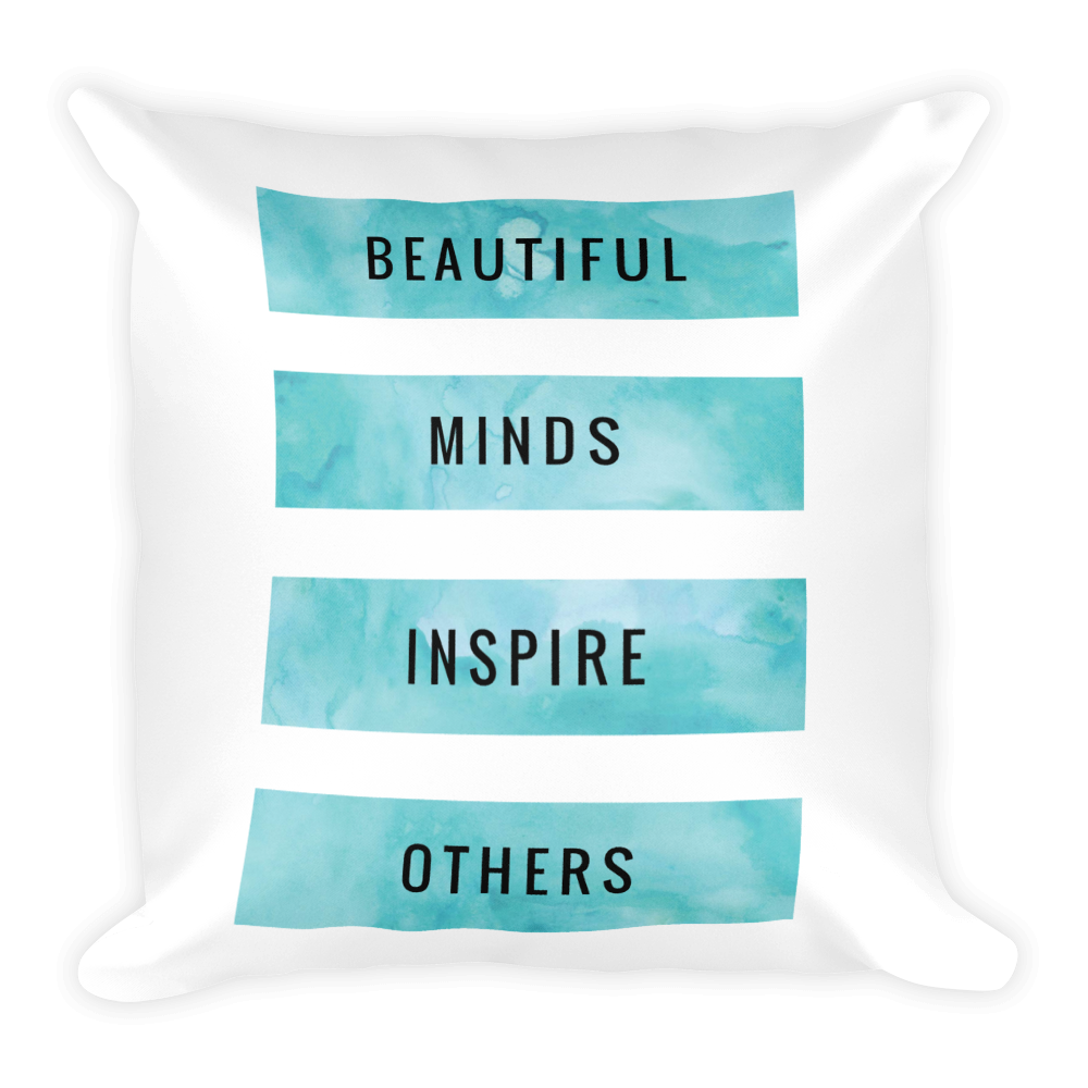 Beautiful Minds Inspire Others - Square Pillow
