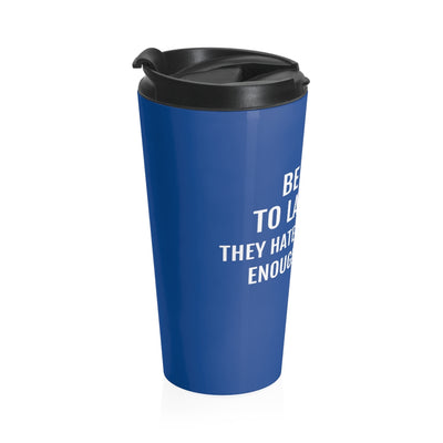 Be Kind To Lawyers They Hate Themselves Enough As It Is Stainless Steel Travel Mug