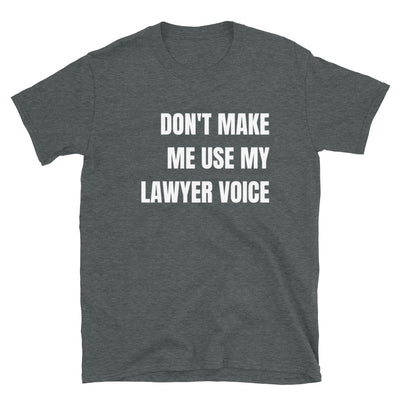 New Lawyer T Shirt - Don't Make Me Use My Lawyer Voice White - Unisex Short Sleeve Shirt - The Legal Boutique