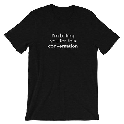 Attorney T Shirt - I'm Billing You - Unisex Short Sleeve Shirt - The Legal Boutique
