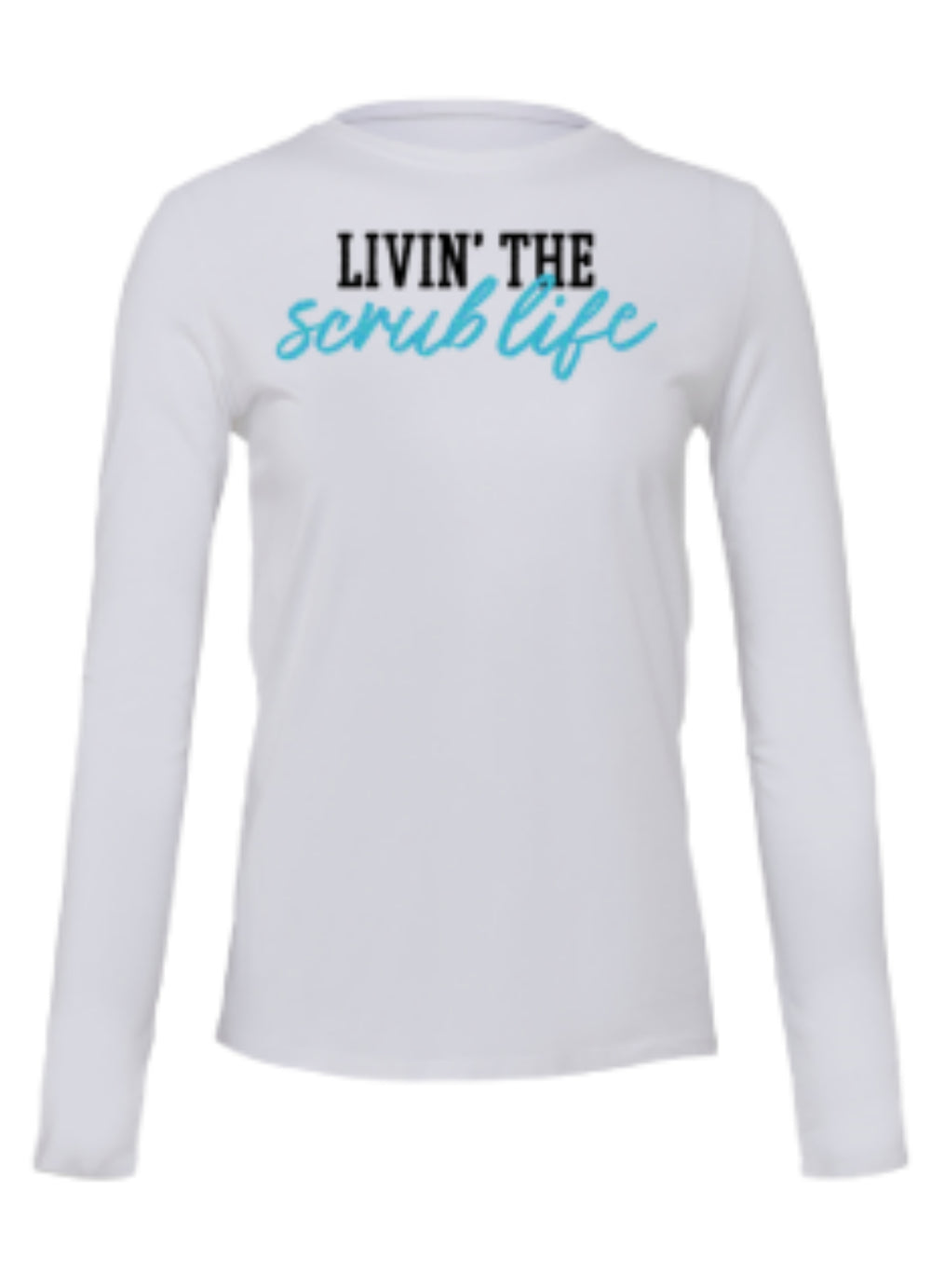 Ultra Soft Long Sleeve Tee - Livin The Scrub Life