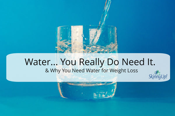 Water... You Really Need It.