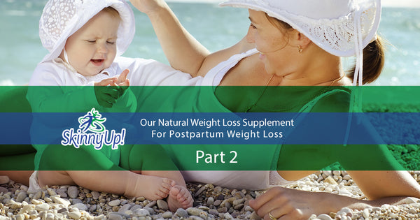 Our Natural Weight Loss Supplement For Postpartum Weight Loss Part 2