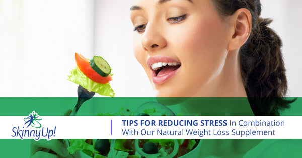 Tips For Reducing Stress In Combination With Our Natural Weight Loss Supplement