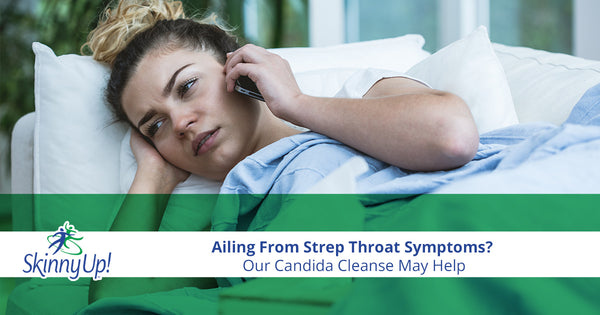 Ailing From Strep Throat Symptoms? Our Candida Cleanse Is Here To Help