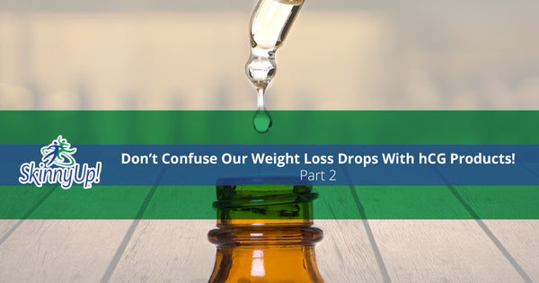 Don't Confuse Our Weight Loss Drops With hCG Products! Part 2