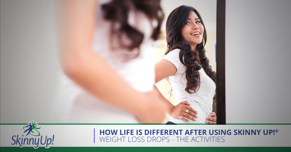 How Life Is Different After Using Skinny Up! Weight Loss Drops - The Activities