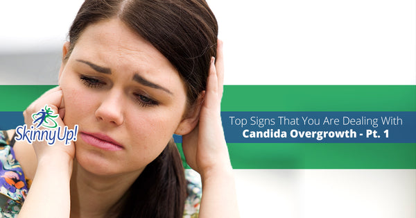 Top Signs That You Are Dealing With Candida Overgrowth Part 1