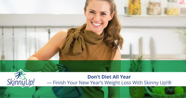 Don't Diet All Year — Finish Your New Year's Weight Loss With Skinny Up!®