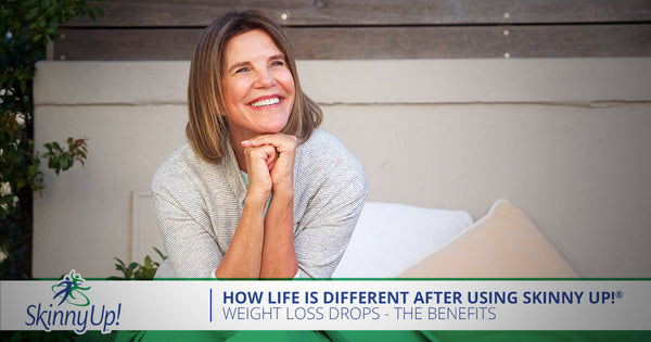 How Life Is Different After Using Skinny Up! Weight Loss Drops - The Benefits