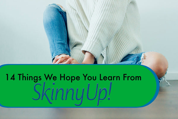 14 Things We Hope You Learn From Skinny Up!®