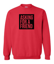 Load image into Gallery viewer, red asking for a friend sweatshirt
