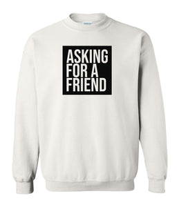 white asking for a friend sweatshirt