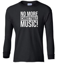 Load image into Gallery viewer, black no more xmas music Christmas long sleeve t shirt