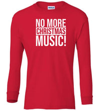 Load image into Gallery viewer, red no more xmas music Christmas long sleeve t shirt