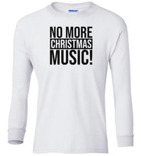 Load image into Gallery viewer, white no more xmas music Christmas long sleeve t shirt