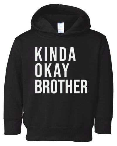 kinda okay brother toddler hoodie