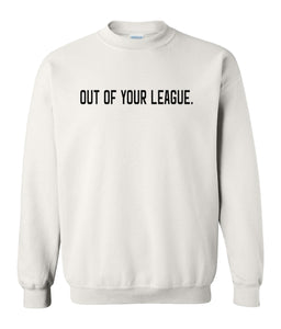 white out of your league sweatshirt