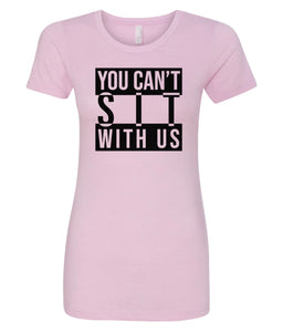pink can't sit with us crewneck women's t shirt