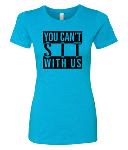 turquoise can't sit with us crewneck women's t shirt
