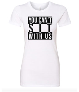 white can't sit with us crewneck women's t shirt
