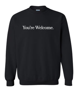 black you're welcome sweatshirt