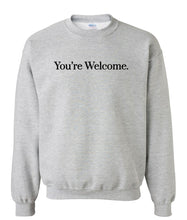 Load image into Gallery viewer, grey you're welcome sweatshirt