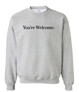 grey you're welcome sweatshirt