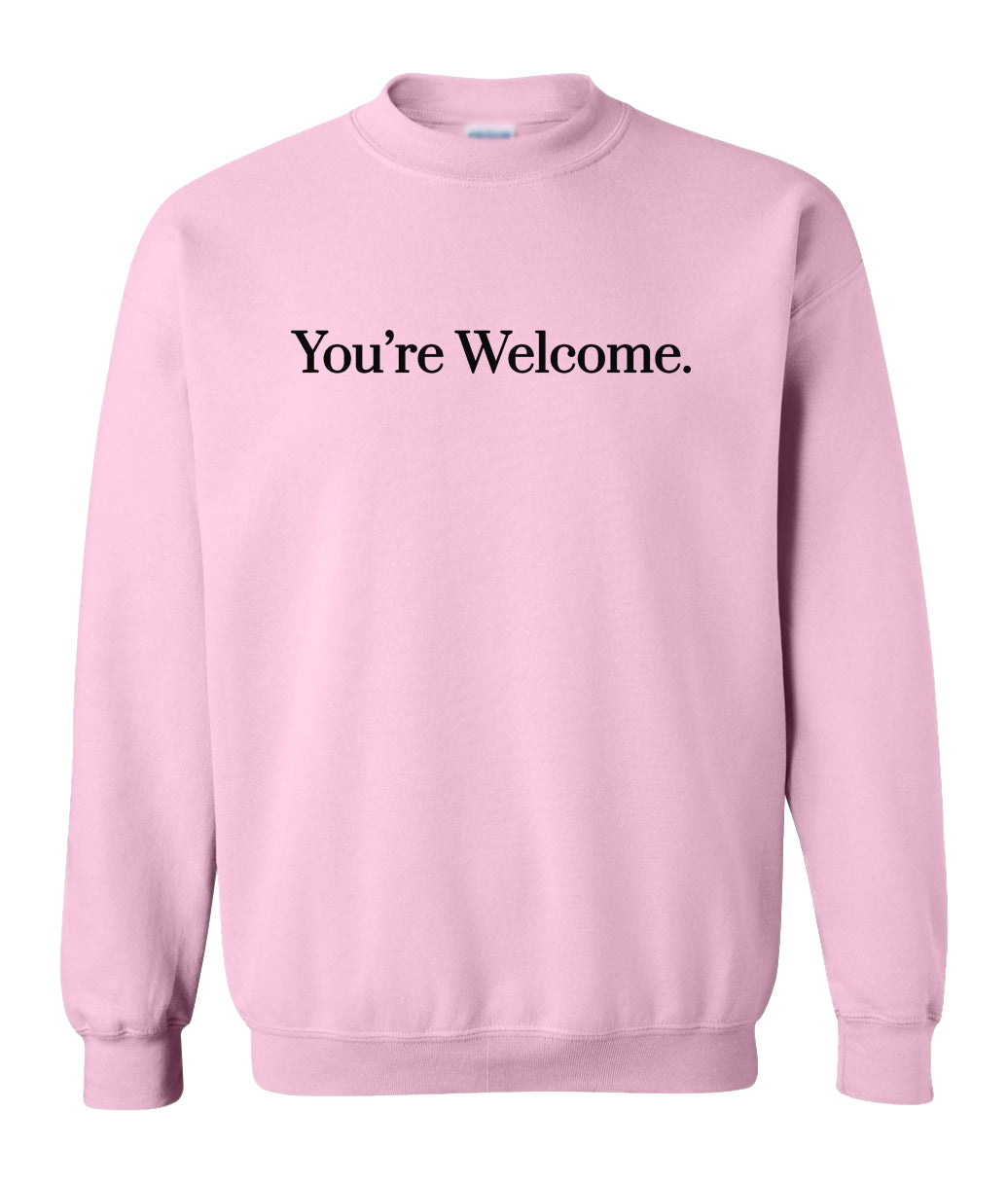 pink you're welcome sweatshirt