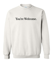 Load image into Gallery viewer, white you're welcome sweatshirt