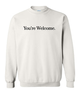 white you're welcome sweatshirt