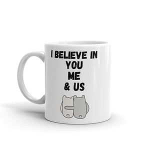 I believe in you, me and us 11 oz Mug
